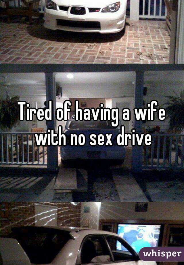 tired sex drive and no